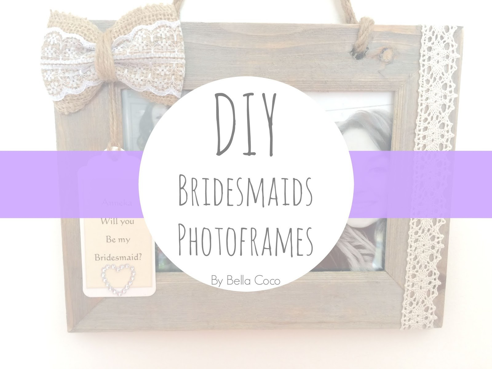 DIY \'Will you be my bridesmaid?\' photo frame - Bella Coco by Sarah-Jayne