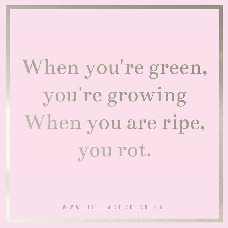 When you're green you grow quote